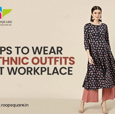 TIPS TO WEAR ETHNIC OUTFITS AT WORKPLACE