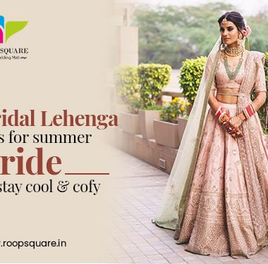 BRIDAL LEHENGA TIPS FOR THE SUMMER BRIDE TO STAY COOL & COMFY!